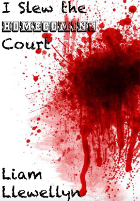 I Slew the Homecoming Court by Liam Llewellyn and published by L.L. Press.